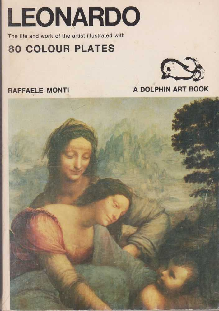 Leonardo: The Life an Work of the Artist illustrated with 80 Colour Plates [Dolphin Art Books], Raffaele Monti