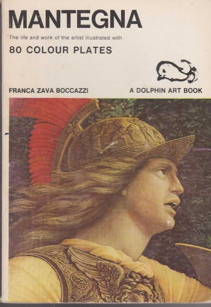 Mantegna: The Life an Work of the Artist illustrated with 80 Colour Plates [Dolphin Art Books], Franca Zava Boccazzi