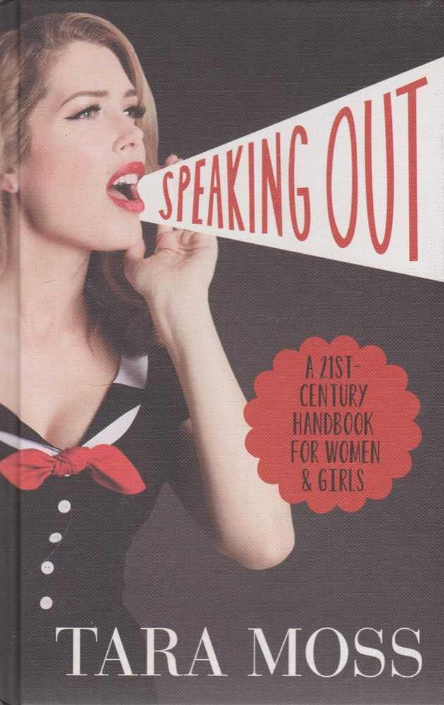 Speaking Out: A 21st Century Handbook for Women & Girls, Tara Moss
