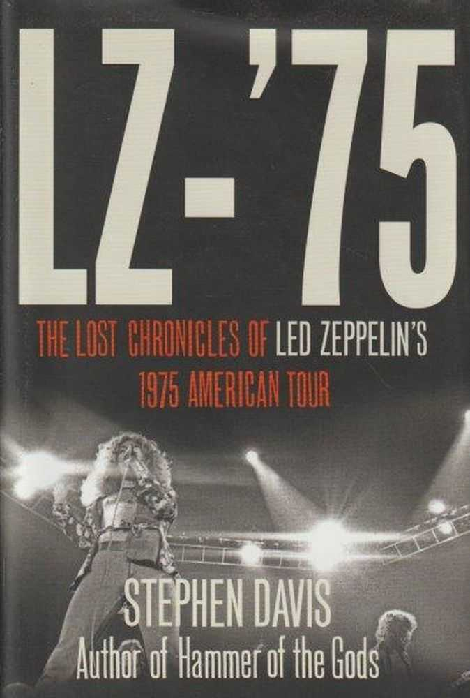 LZ-'75 The Lost Chronicles Of Led Zeppelin's 1975 American Tour, Stephen Davis