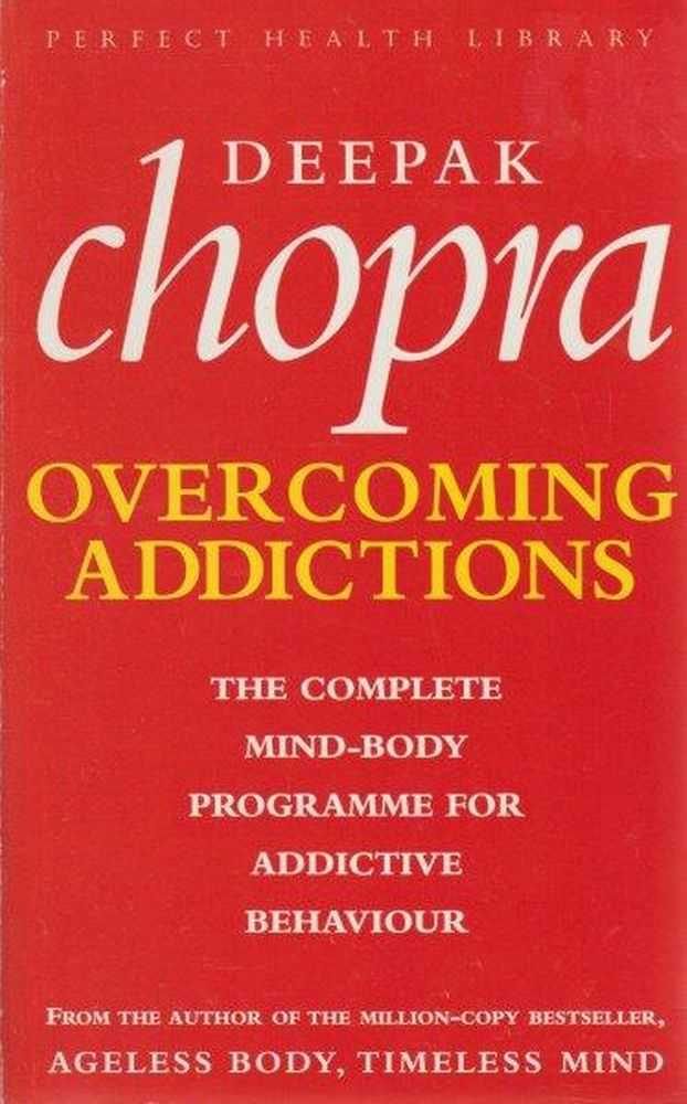 Overcoming Addictions, Deepak Chopra