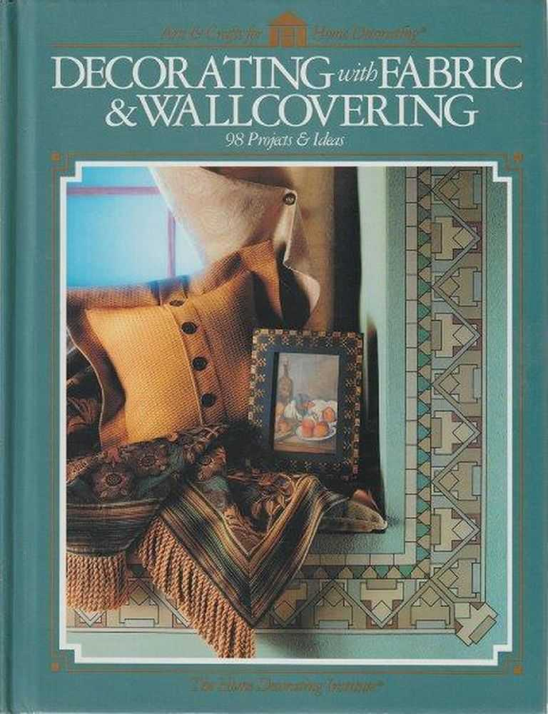 Decorating With Fabric & Wallcovering - 98 Projects & Ideas, Home Decorating Institute