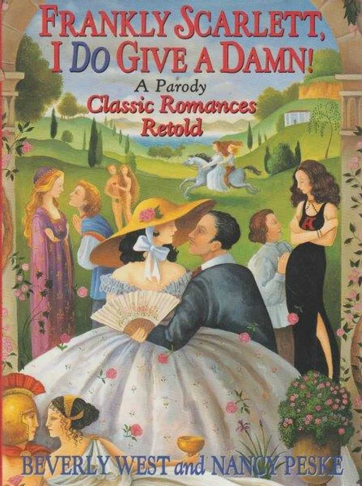 Frankly Scarlett, I Do Give A Damn! - A Parody Classic Romances Retold, Beverly West and Nancy Peske