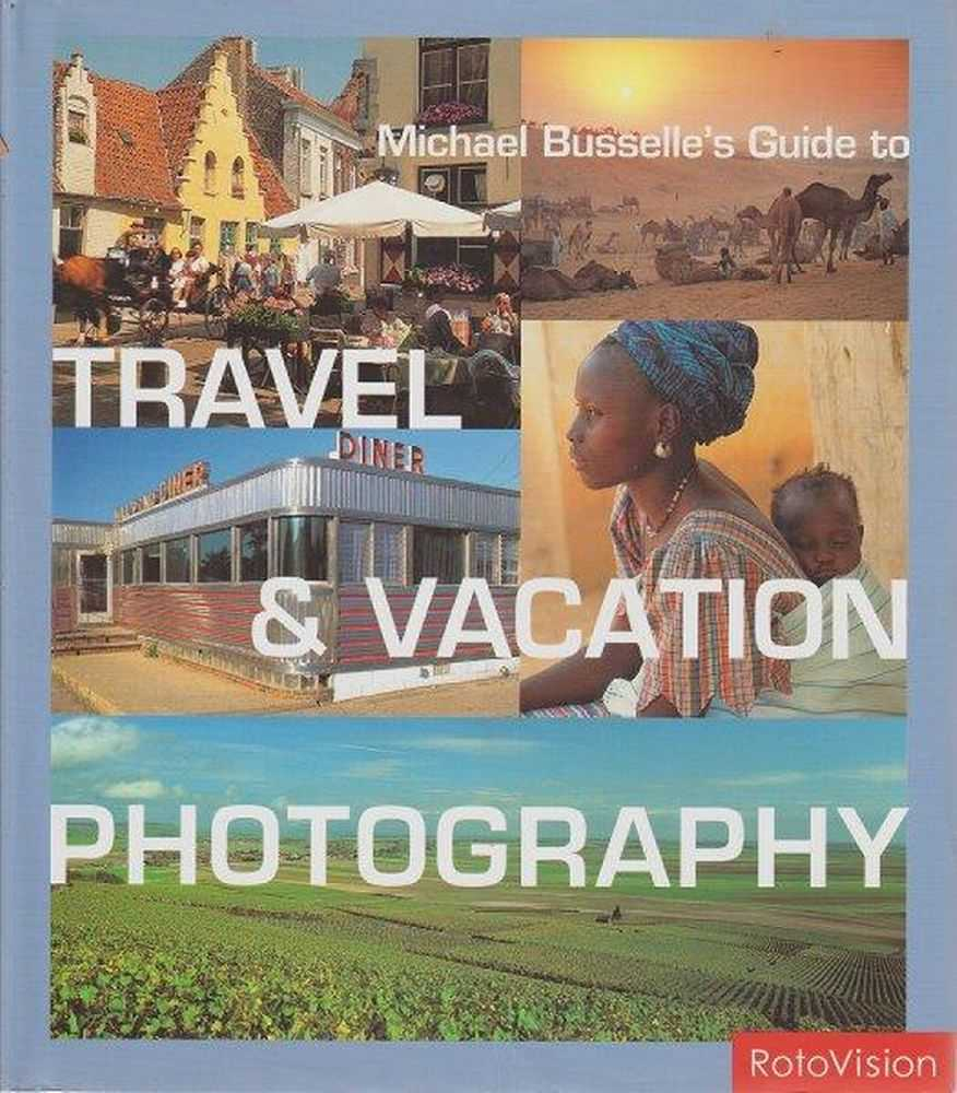 Guide To Travel & Vacation Photography, Michael Busselle