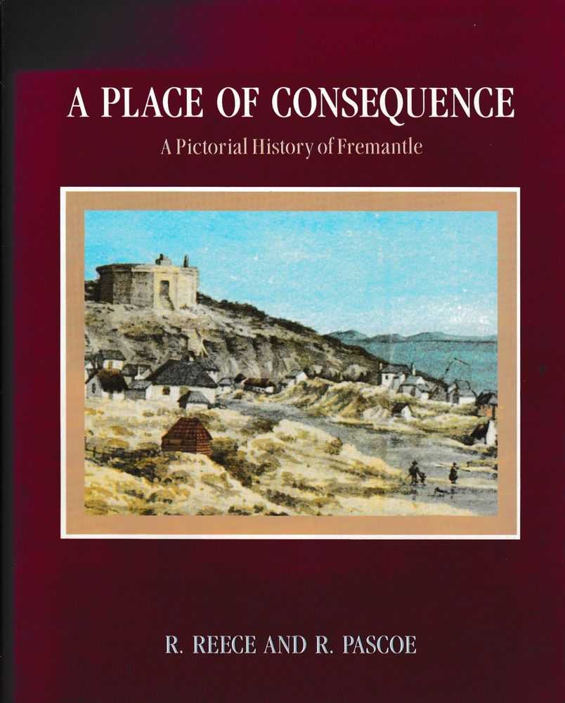 A Place of Consequence: A Pictorial History of Fremantle, R. Reece and R. Pascoe