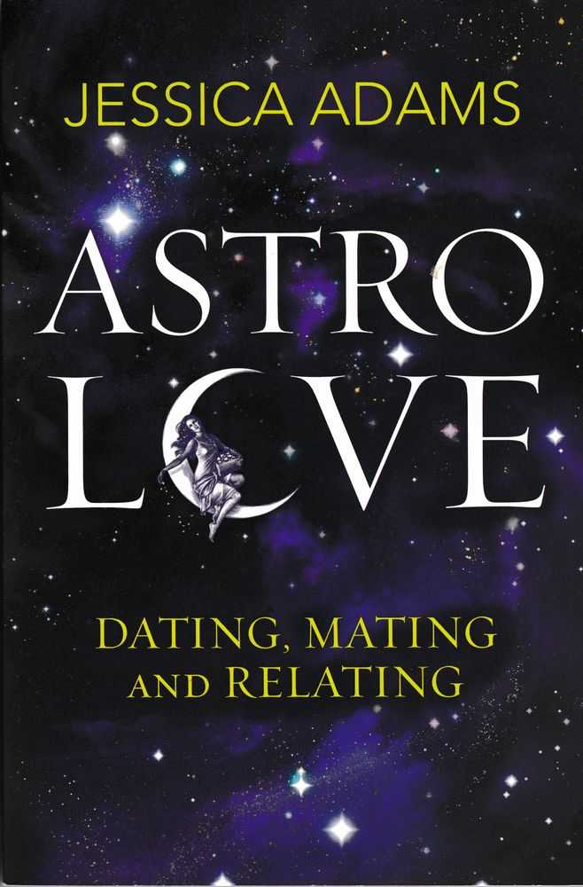 Astro Love: Dating,Mating and Relating, Jessica Adams