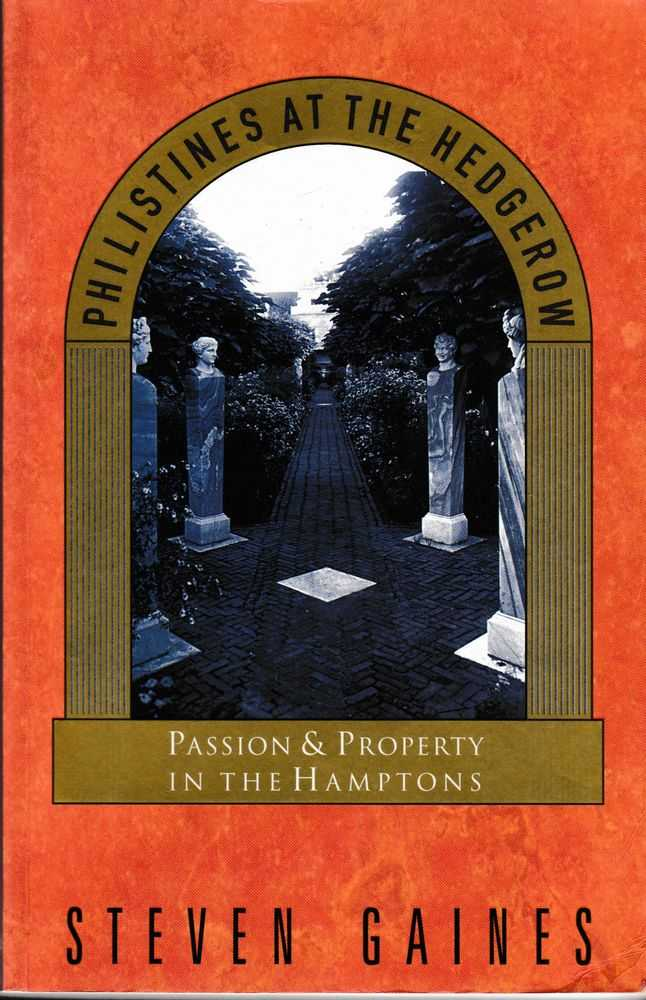 Philistines At The Hedgerow: Passion and Property in the Hamptons, Steven Gaines