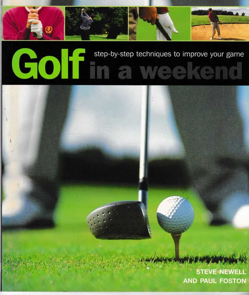 Golf in a Weekend: Step-By-Step Techniques to Improve Your Game, Steve Newell and Paul Foston