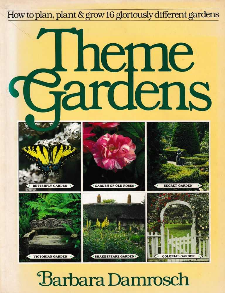 Theme Gardens: How to Plan, Plant & Grow 16 Gloriously Different Gardens, Barbara Damrosch