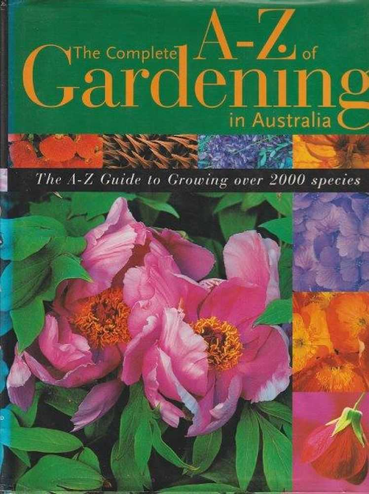 The Complete A-Z of Gardening in Australia: The A-Z Guide to Growing over 2,000 Species, W.G. Shet, Gerald Schofield