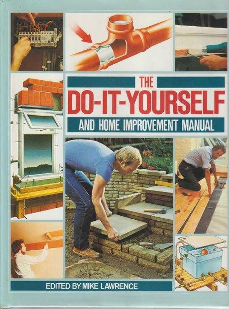 The Do-it-Yourself and Home Improvement Manual, Mike Lawrence [Editor]