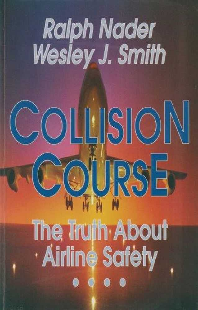 Collision Course: The Truth About Airline Safety, Ralph Nader, Wesley J. Smith