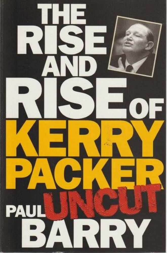 The Rise And Rise Of Kerry Packer - Uncut, Paul Barry