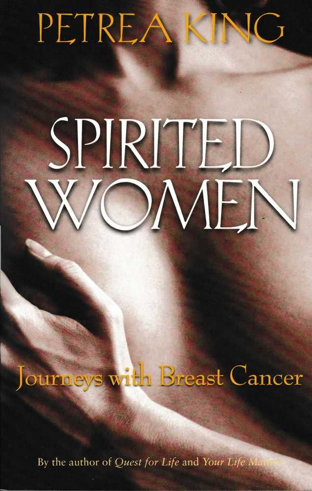 Spirited Women: Journeys With Breast Cancer, Petrea King