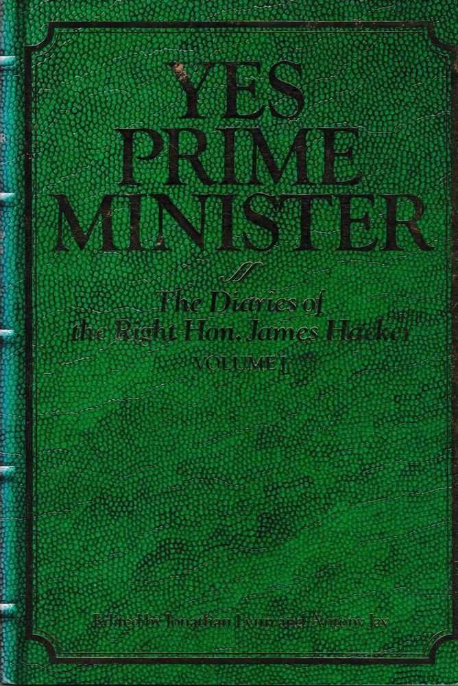 Yes Prime Minister: The Diaries Of The Right Hon. James Hacker: Volume 1, Jonathan Lynn and Antony Jay [Editors]