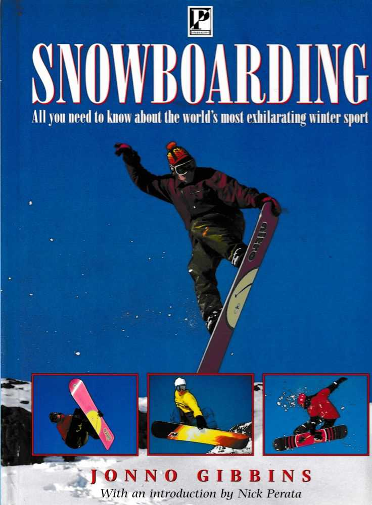 Snowboarding: All You Need To Know About he World's Most Exhilarating Winter Sport, Jonno Gibbins