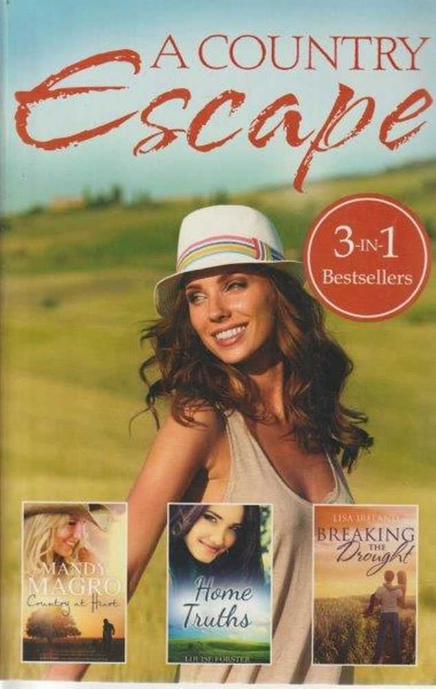 A Country Escape: 3 in 1 Bestsellers - Country At Heart, Home Truths and Breaking The Drought, Louise Forster, Mandy Magro & Lisa Ireland