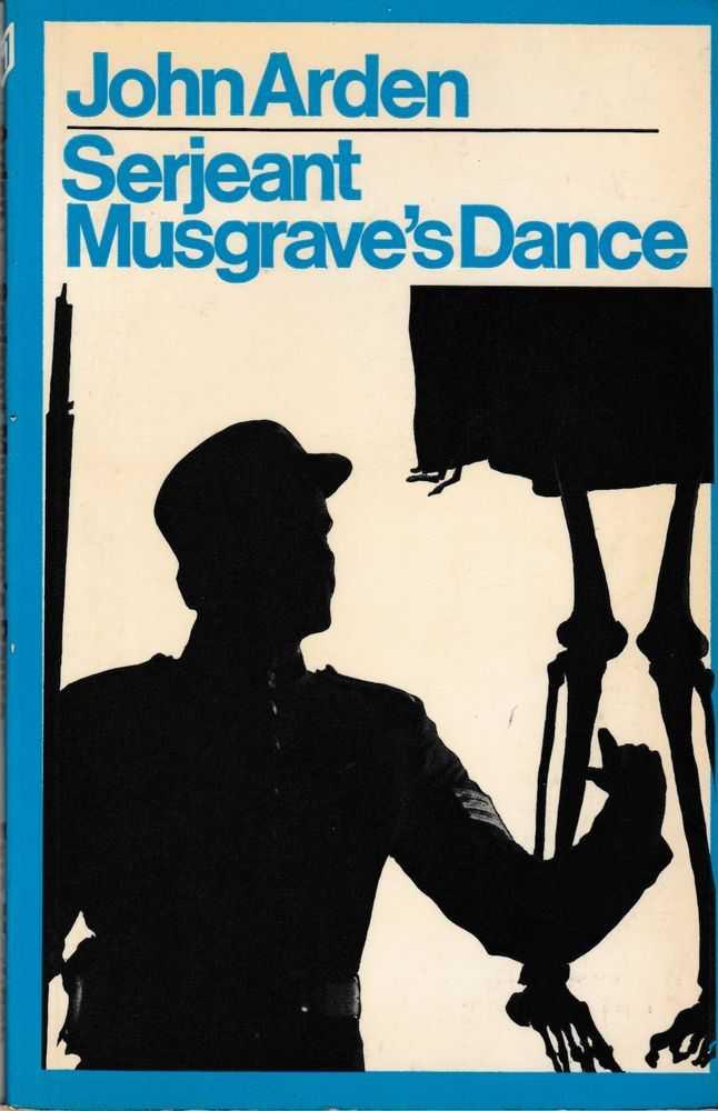 Serjeant Musgrave's Dance: An Unhistorical Parable, John Arden