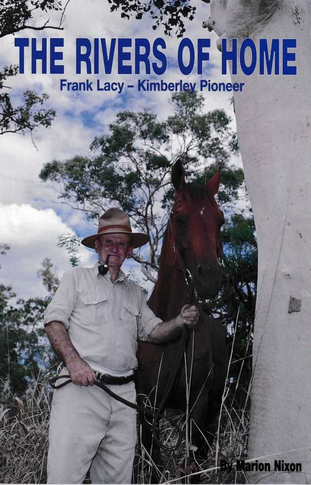 The Rivers of Home: Frank Lacy - Kimberley Pioneer, Marion Nixon