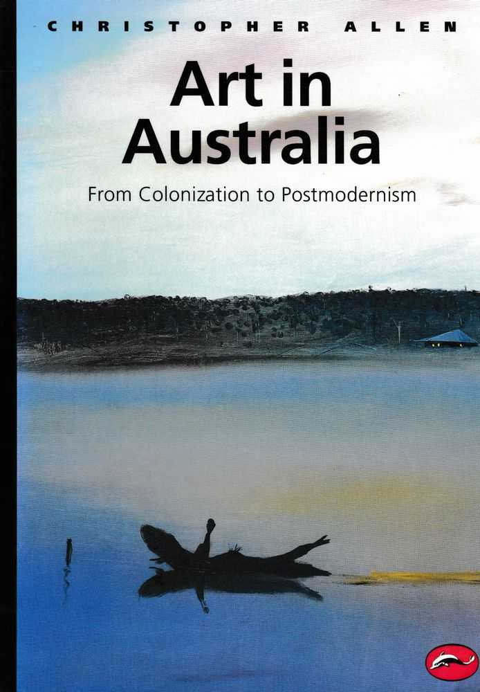 Art in Australia: From Colonization to Postmodernism, Christopher Allen