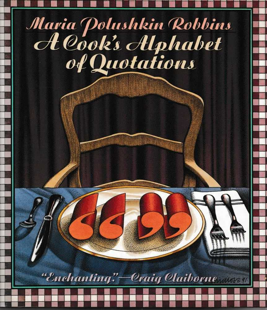 A Cook's Alphabet of Quotations, Maria Polushkin Robbins [Editor]