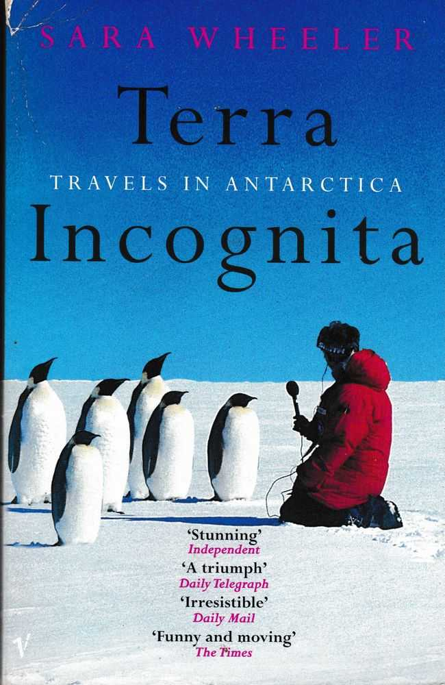 Terra Incognita: Travels in Antarctica, Sara Wheeler