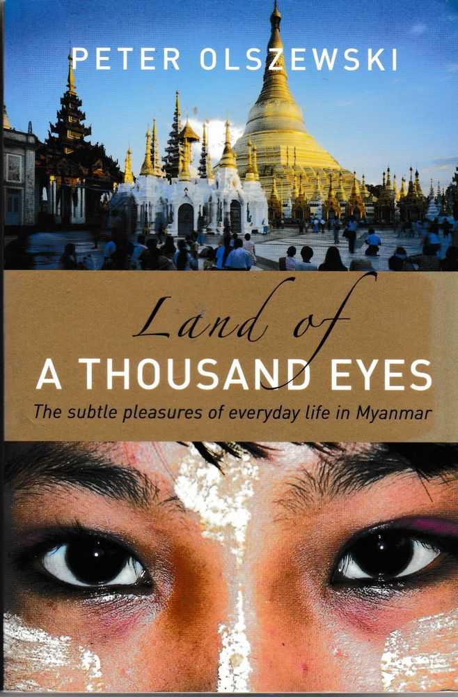 Land of a Thousand Eyes: the Subtle Pleasures of Everyday Life in Myanmar, Peter Olszewski