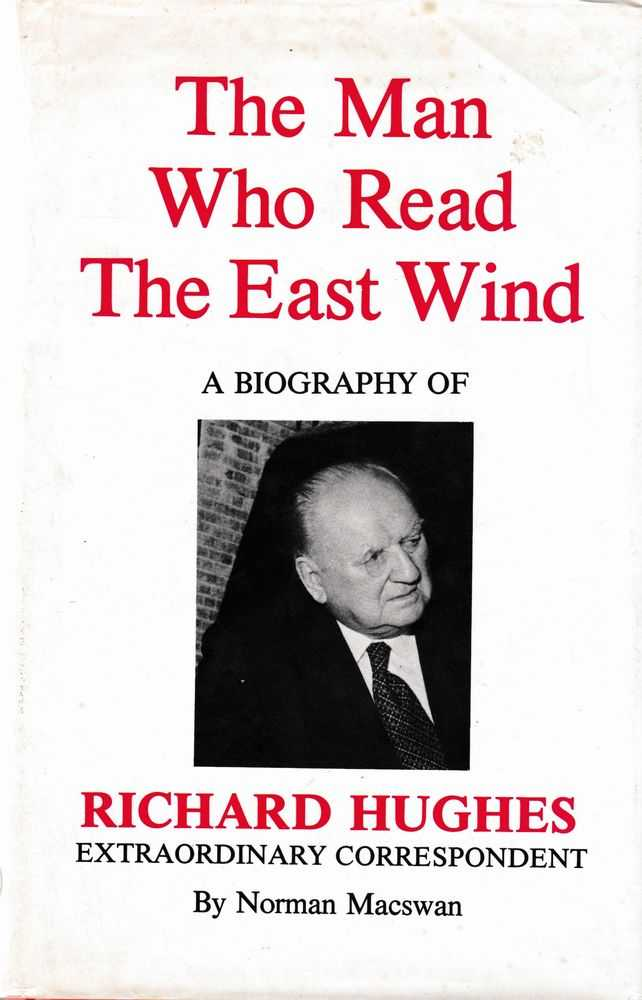 The Man Who Read The east Wind - The Biography of Richard Hughes, Norman Macswan