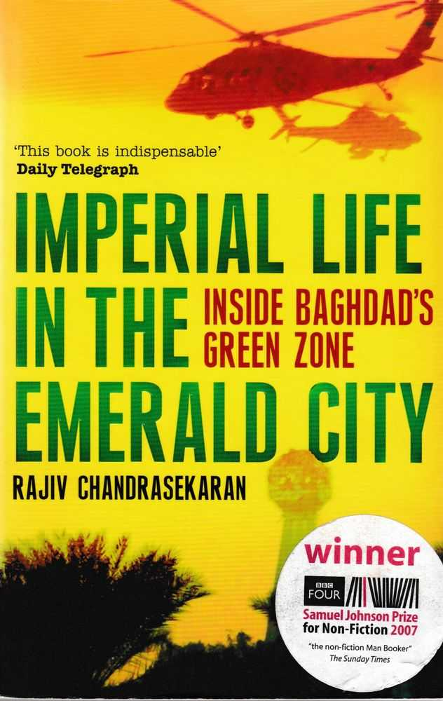 Imperial Life in the Emerald City: Inside Baghdad's Green Zone, Rajiv Chandrasekaran