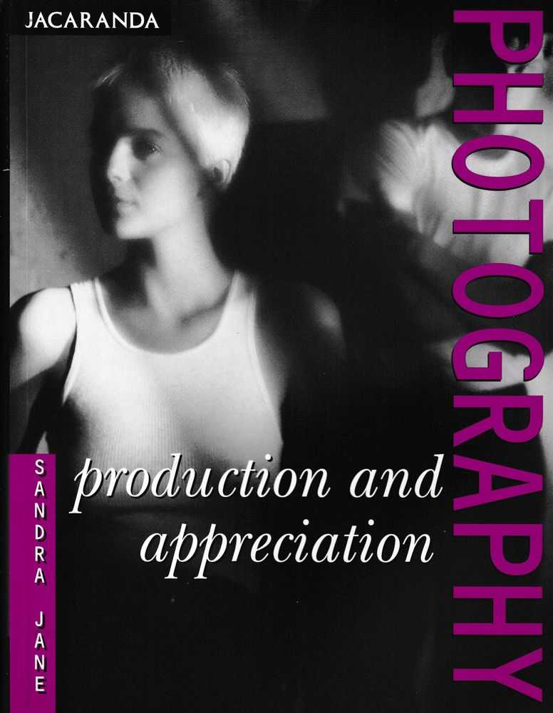 Photography: Production and Appreciation - A Textbook for Students Studying Photography, Sandra Jane