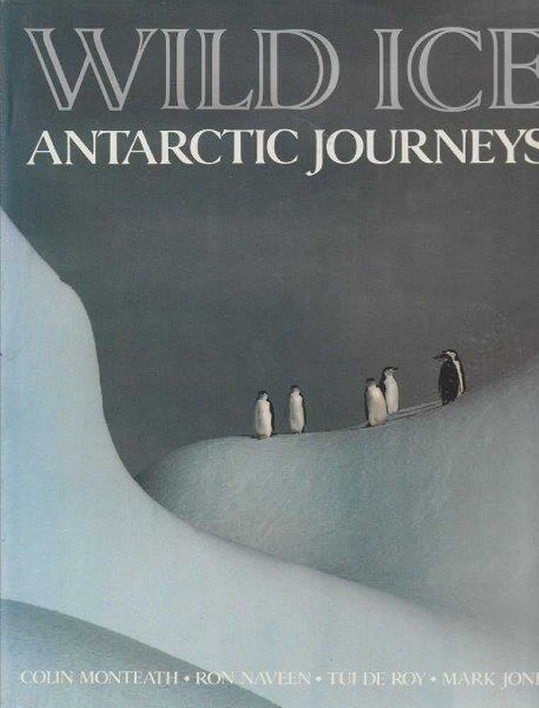 Wild Ice - Antarctic Journeys, Colin Monteath [Signed by Author]