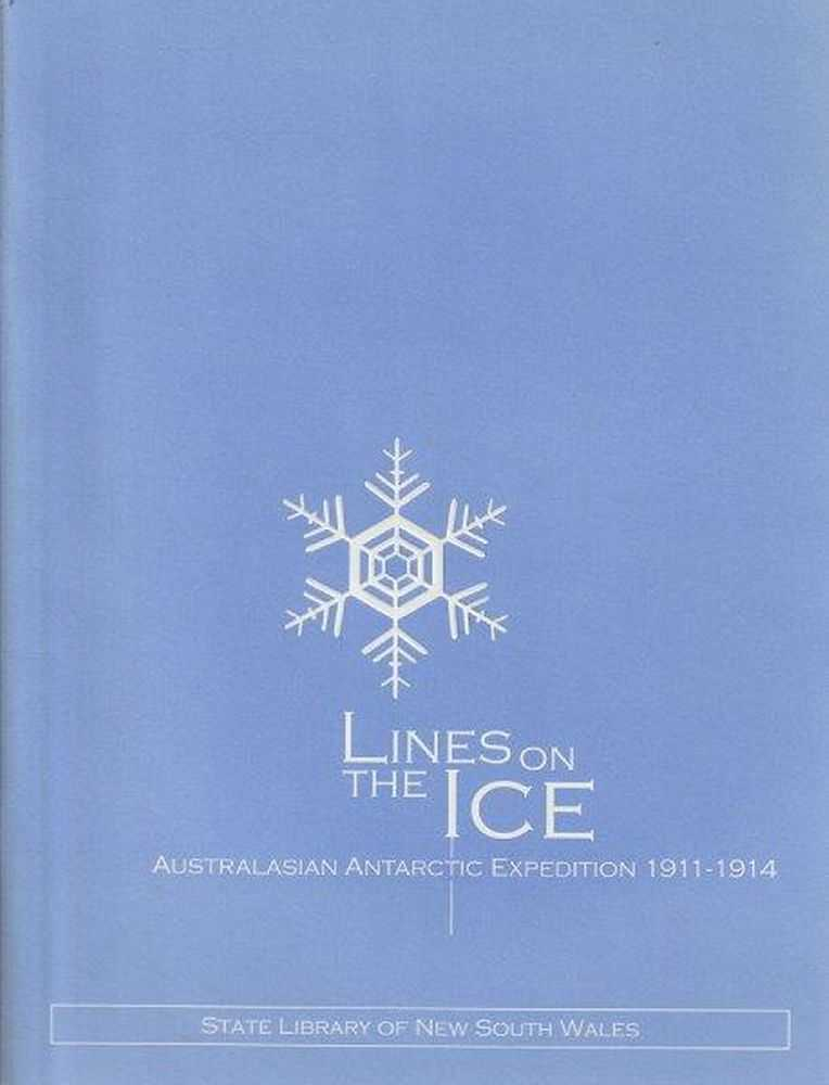 Lines On The Ice - Australasian Antarctic Expedition 1911-1914, Helen Cumming - Editor