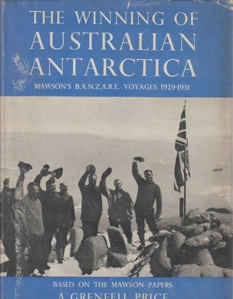 The Winning Of Australian Antarctica, A. Grenfell Price