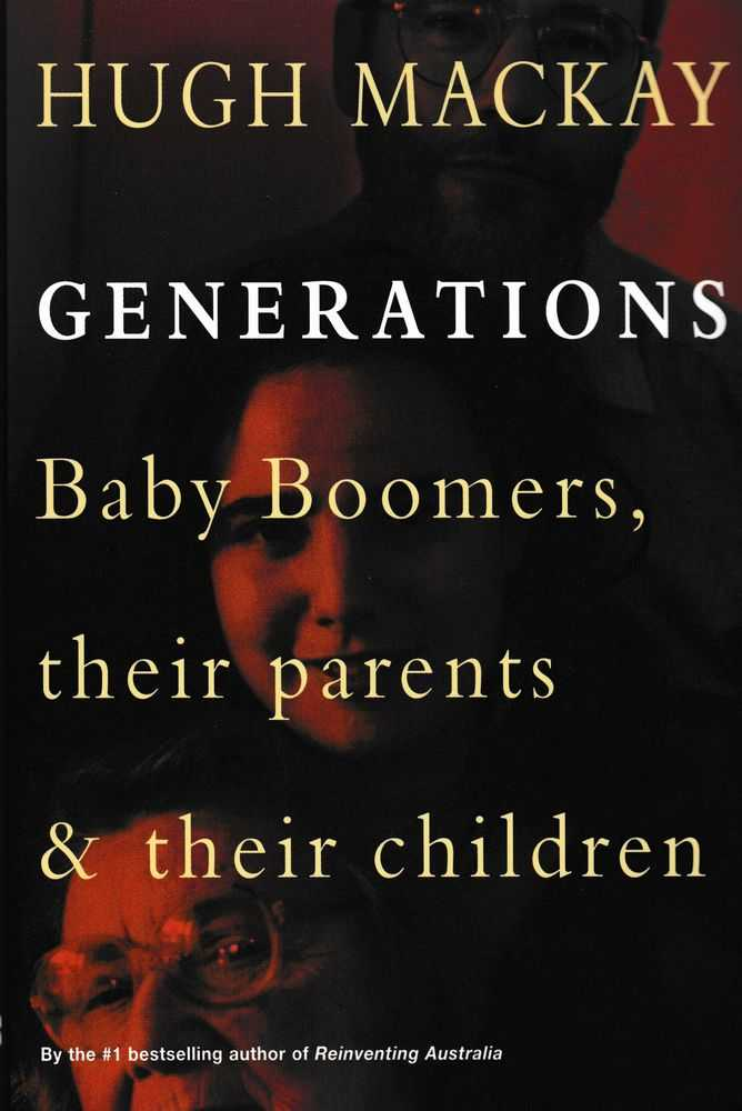 Generations: Baby Boomers, Their Parents and Their Children, Hugh Mackay