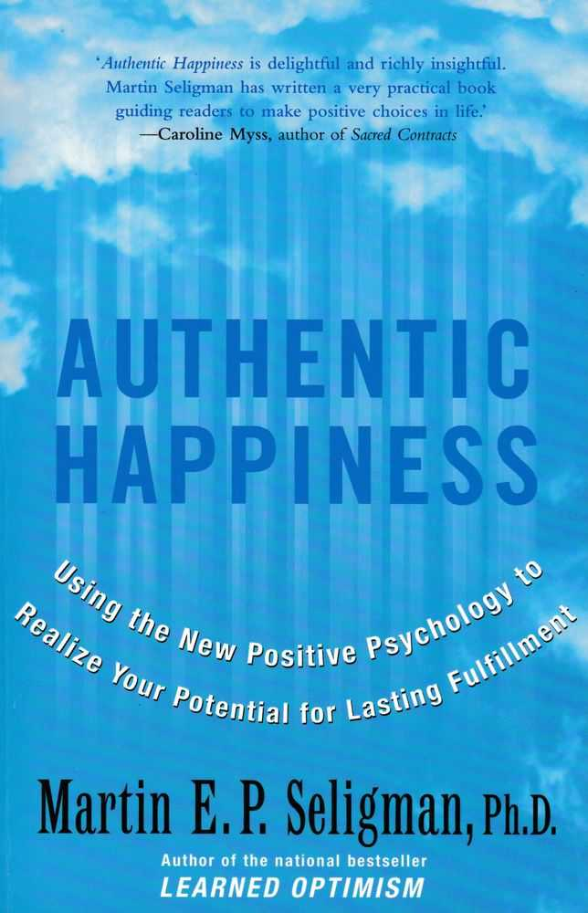 Authentic Happiness: Using the New Positive Psychology to Realize Your Potential for Lasting Fullfillment, Martin E.P. Seligman PhD