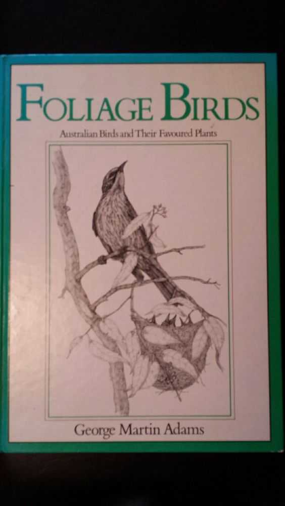 Foliage Birds: Australian Birds and Their Favoured Plants, George Martin Adams