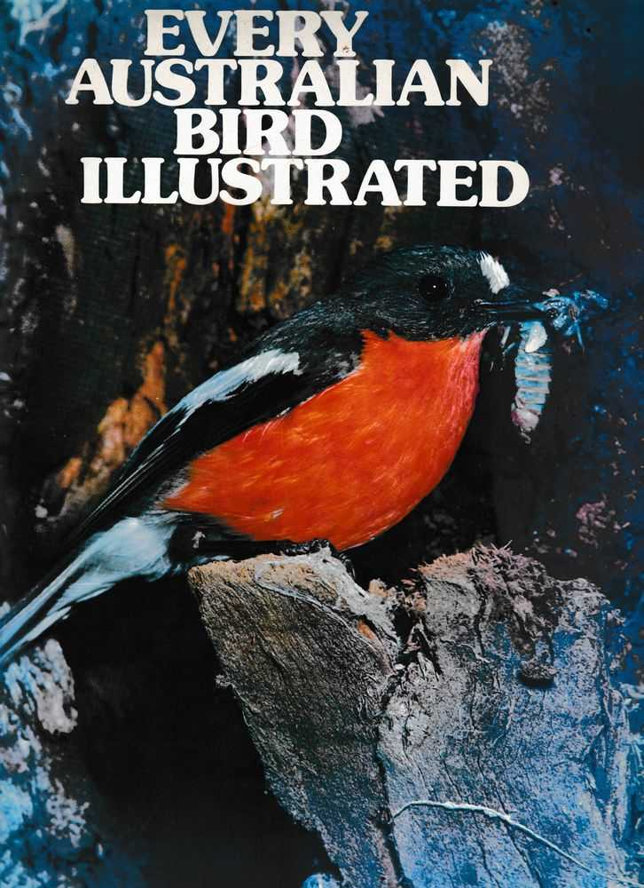 Every Australian Bird Illustrated, Peter Wade [Editor]