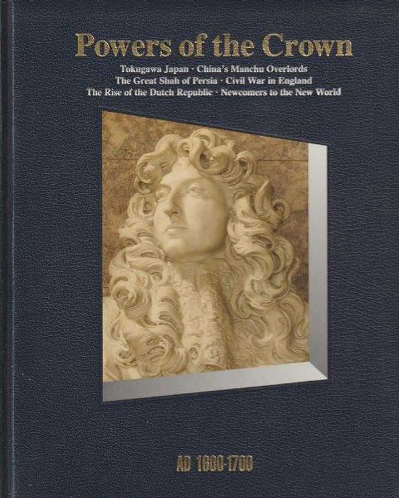 History Of The World: Powers Of The Crown - AD 1600-1700, Time-Life Editors