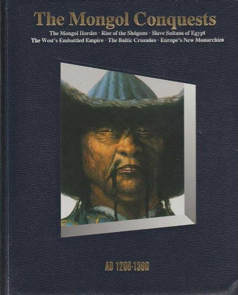 History Of The World: The Mongol Conquests - AD 1200-1300, Time-Life Editors