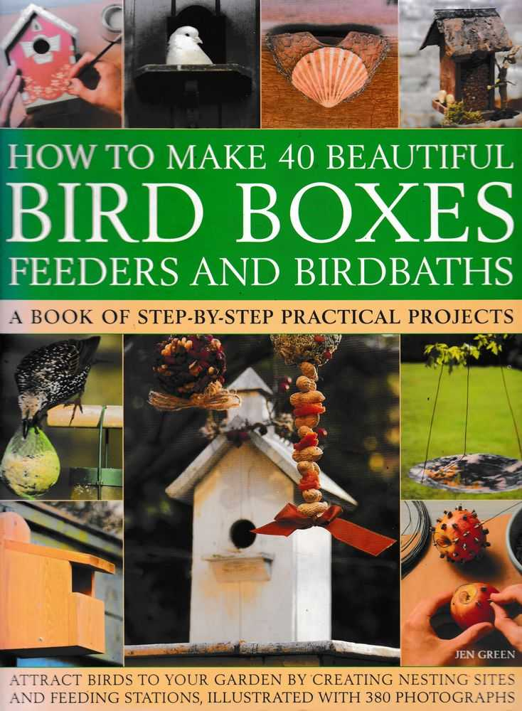 How To Make 40 Beautiful Bird Boxes: Feeders and Birdbaths: A Book of Step-By-Step Practical Projects, Jen Green [ Editor ]