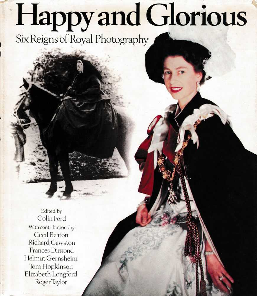 Happy and Glorious: Six Reigns of Royal Photography, Colin Ford [Editor]