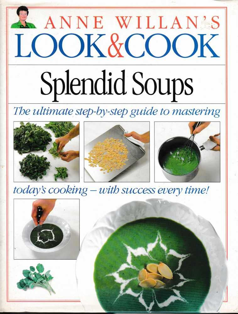Anne Willian's Look & Cook Splendid Soups: The Ultimate Step By Step Guide To Mastering Today's Cooking, With Success Every Time!, Anne Williams