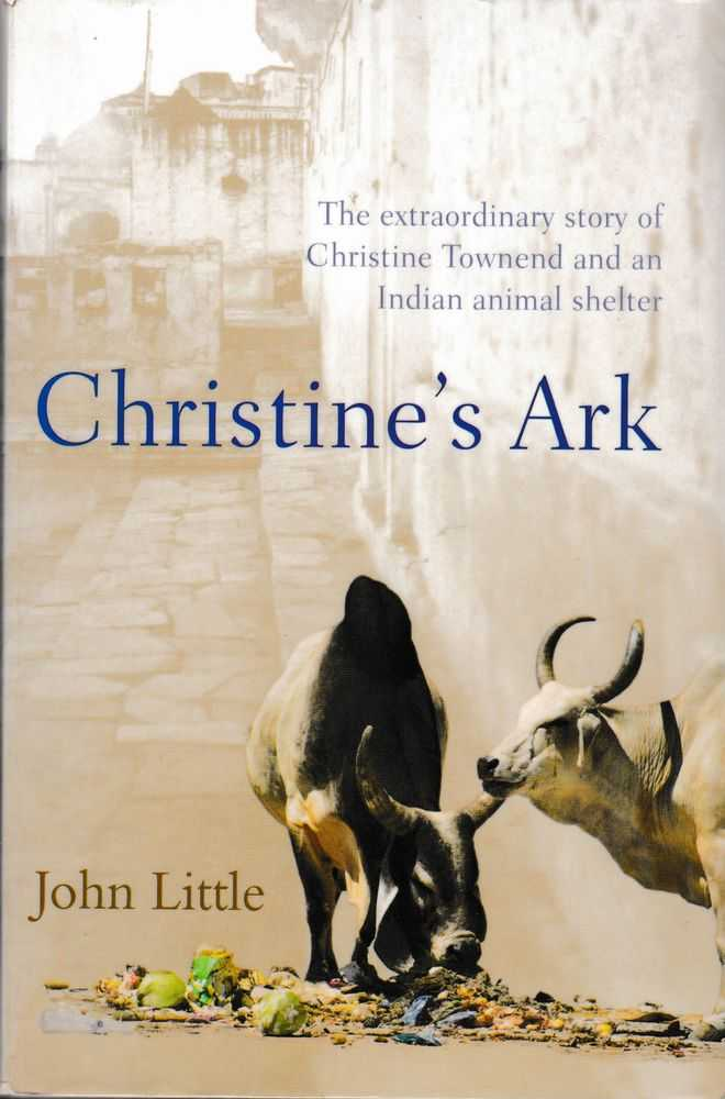 Christine's Ark: The Extraordinary Story of Christine Townsend and an Indian Animal Shelter, John Little