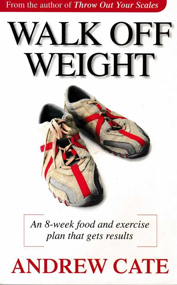 Walk off Weight; An Eight Week Food and Exercise Plan That Gets Results, Andrew Cate
