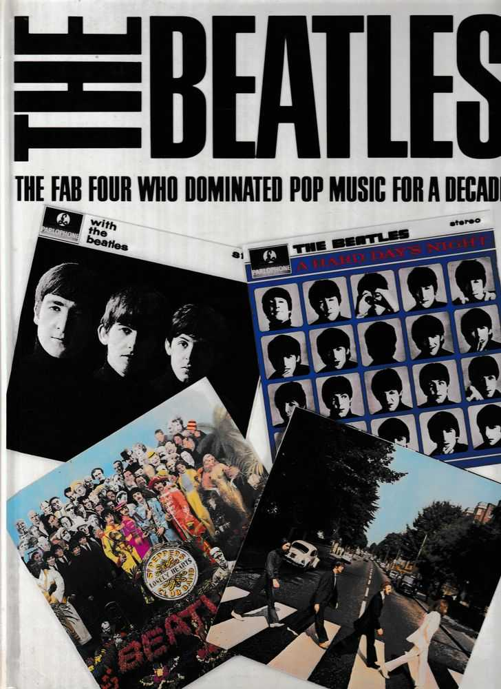 The Beatles: The Fab Four Who Dominated Pop Music for A Decade, Jeremy Pasca;; Robert Burt; Chris Rowley