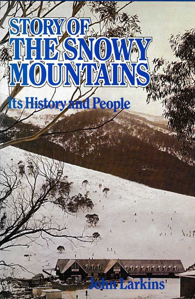 The History of the Snowy Mountains: Its History and People, John Larkins