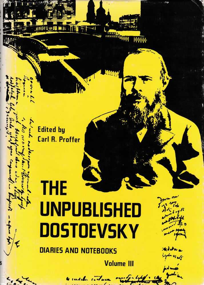 The Unpublished Dostoevsky: Diaries and Notebooks Volume III (1860-81), Dostoevesky [Edited by Carl. R. Proffer]
