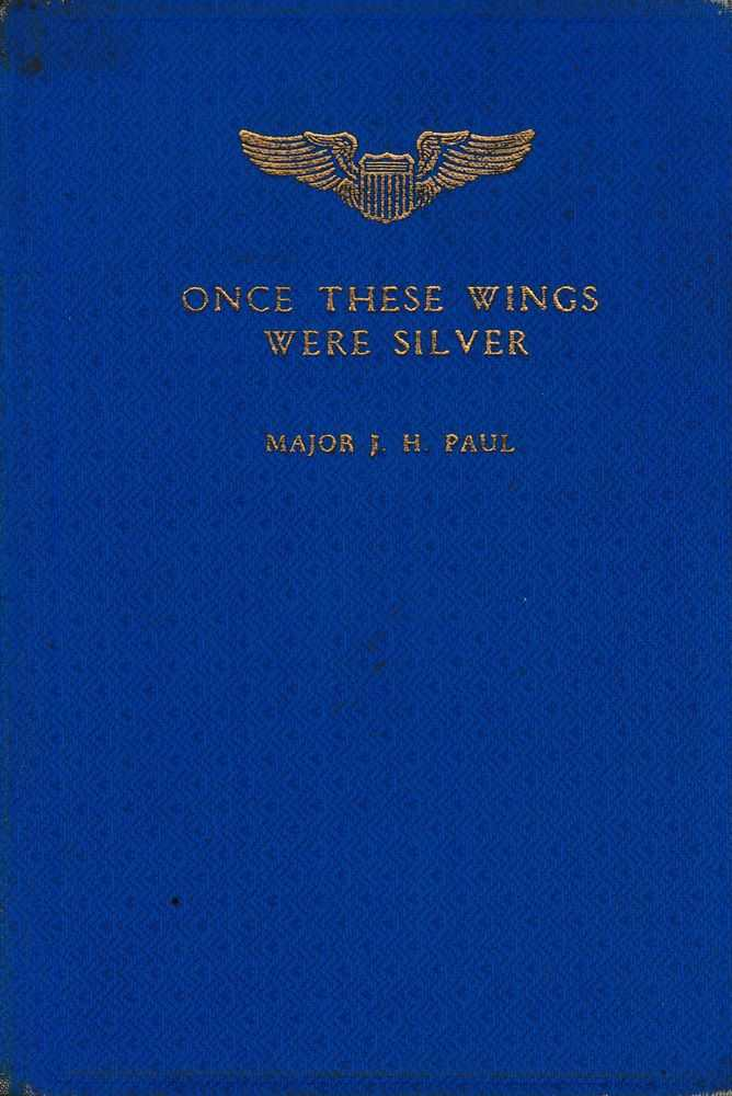 Once These Wings Were Silver: Random Verses of an Army Flyer About His Friends, Major J. Herbert Paul