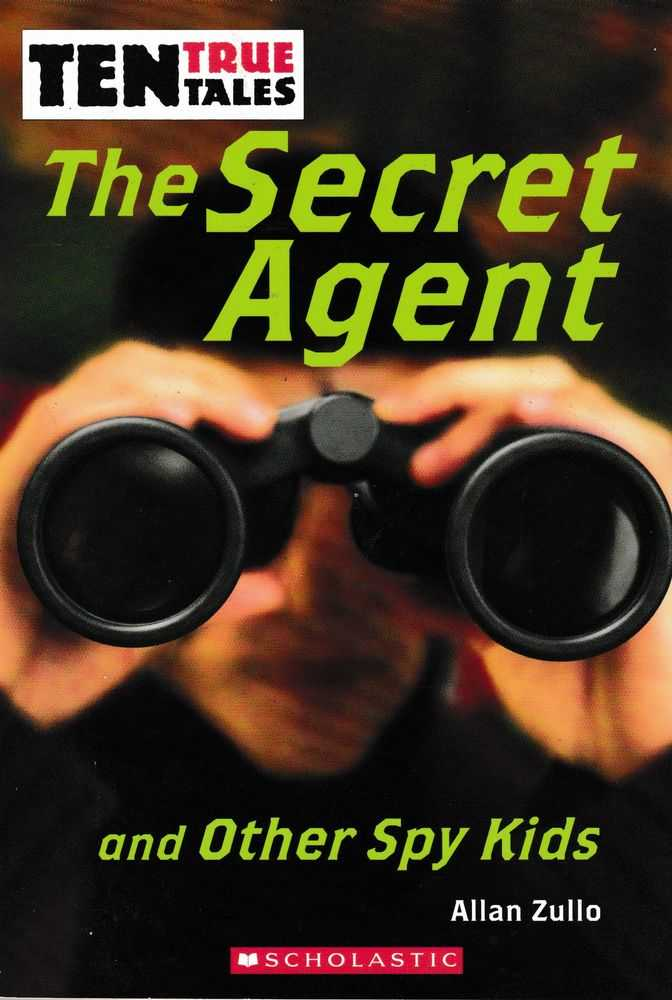 Ten True Tales: The Secret Agent and Other Spy Kids, Allan Zullo