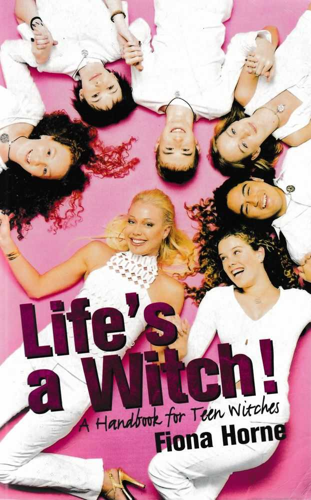 Life's A Witch: A Handbook for Teen Witches, Fiona Horne